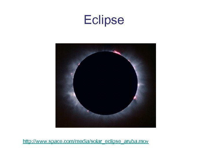 Eclipse http: //www. space. com/media/solar_eclipse_aruba. mov