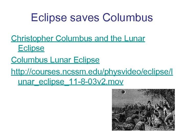 Eclipse saves Columbus Christopher Columbus and the Lunar Eclipse Columbus Lunar Eclipse http: //courses.