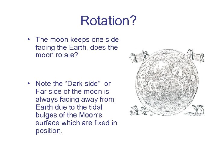 Rotation? • The moon keeps one side facing the Earth, does the moon rotate?