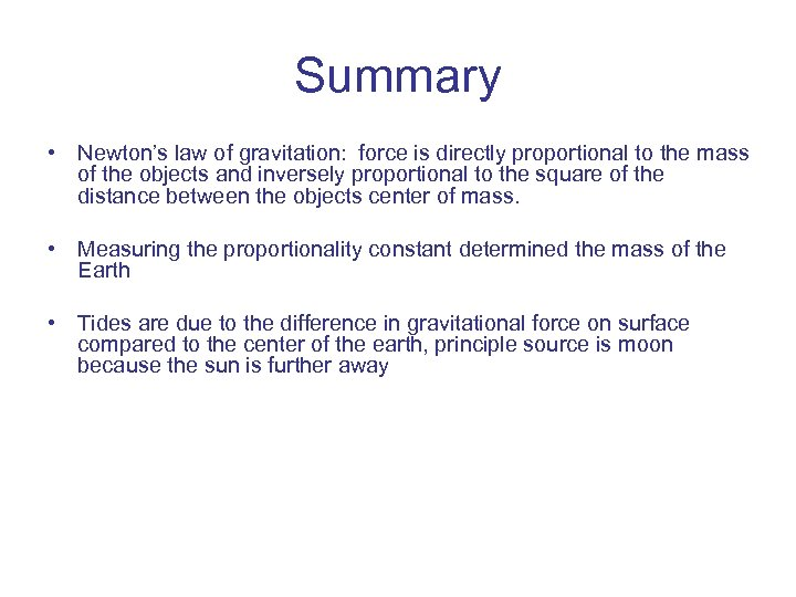 Summary • Newton's law of gravitation: force is directly proportional to the mass of