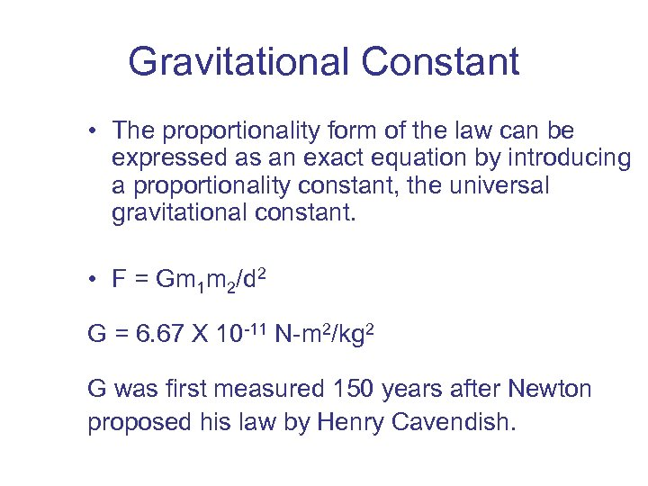 Gravitational Constant • The proportionality form of the law can be expressed as an
