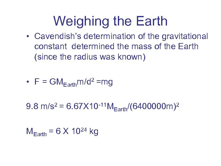 Weighing the Earth • Cavendish's determination of the gravitational constant determined the mass of