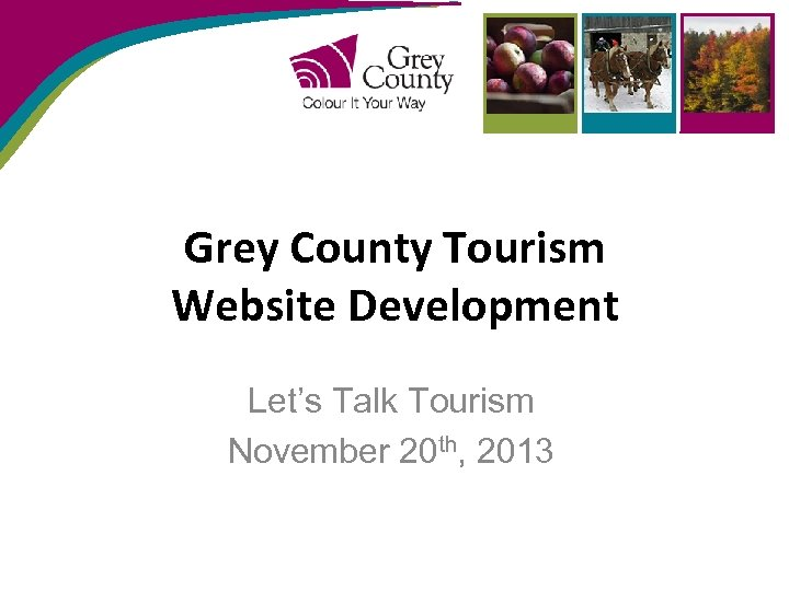 Grey County Tourism Website Development Let's Talk Tourism November 20 th, 2013