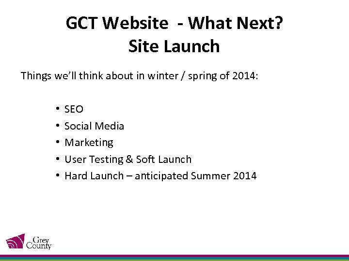 GCT Website - What Next? Site Launch Things we'll think about in winter /