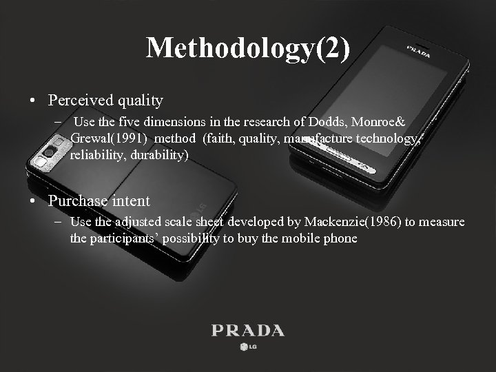 Methodology(2) • Perceived quality – Use the five dimensions in the research of Dodds,