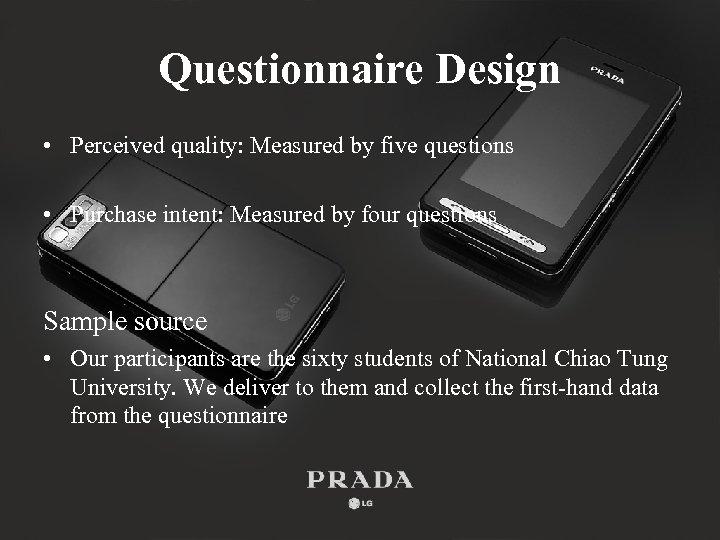 Questionnaire Design • Perceived quality: Measured by five questions • Purchase intent: Measured by