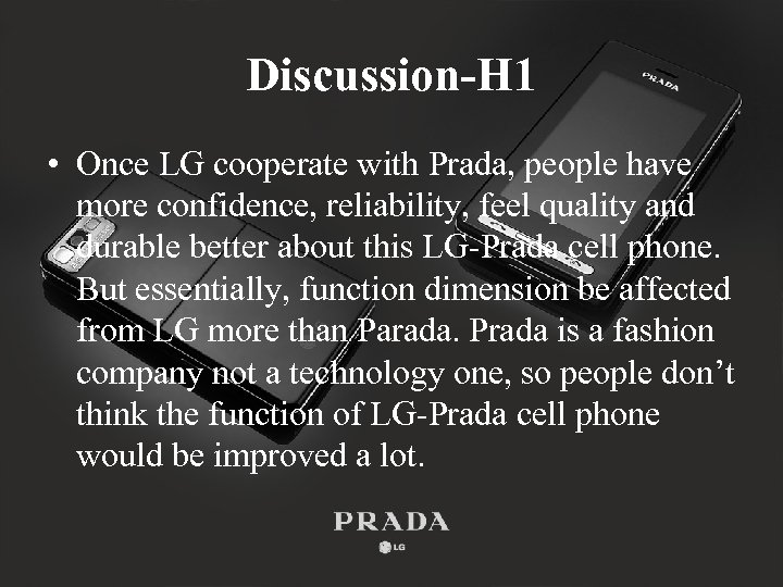 Discussion-H 1 • Once LG cooperate with Prada, people have more confidence, reliability, feel
