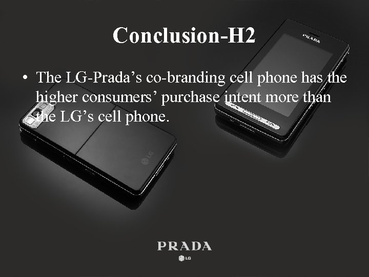 Conclusion-H 2 • The LG-Prada's co-branding cell phone has the higher consumers' purchase intent
