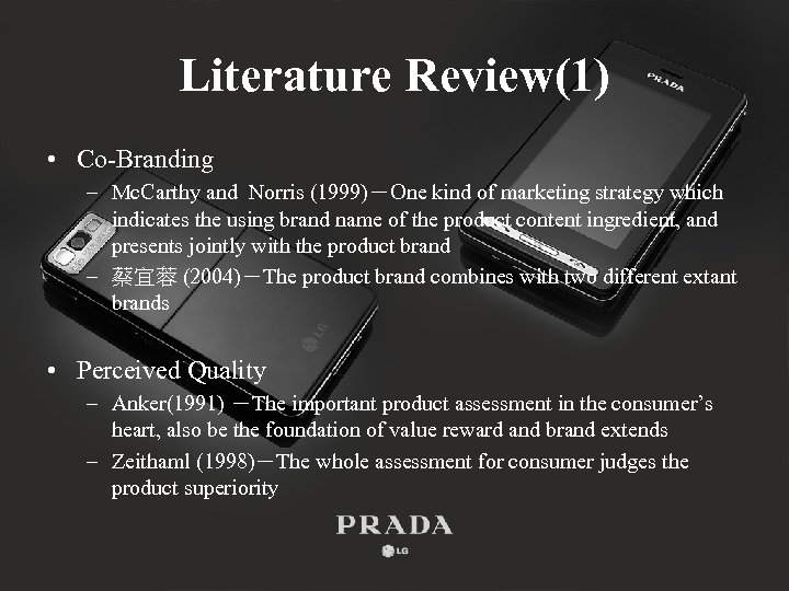 Literature Review(1) • Co-Branding – Mc. Carthy and Norris (1999)-One kind of marketing strategy