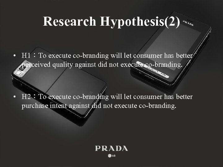 Research Hypothesis(2) • H 1:To execute co-branding will let consumer has better perceived quality