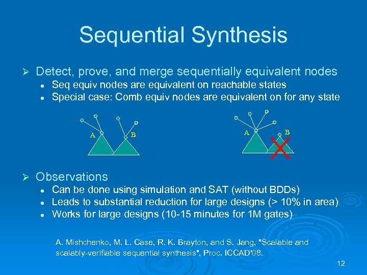 Sequential Synthesis Ø Detect, prove, and merge sequentially equivalent nodes l l Seq equiv