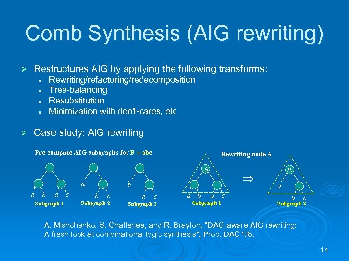 Comb Synthesis (AIG rewriting) Ø Restructures AIG by applying the following transforms: Rewriting/refactoring/redecomposition Tree-balancing