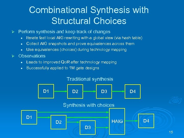 Combinational Synthesis with Structural Choices Ø Perform synthesis and keep track of changes l