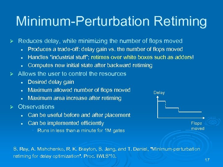 Minimum-Perturbation Retiming Ø Reduces delay, while minimizing the number of flops moved l l