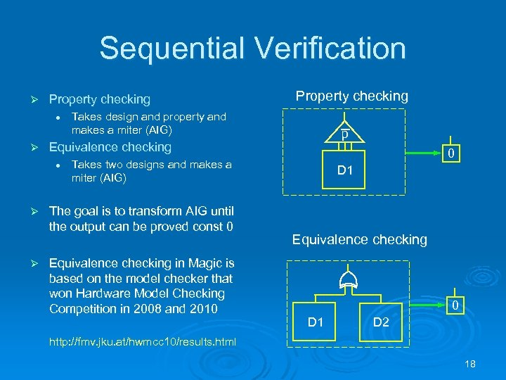 Sequential Verification Ø Property checking l Ø Ø Takes design and property and makes