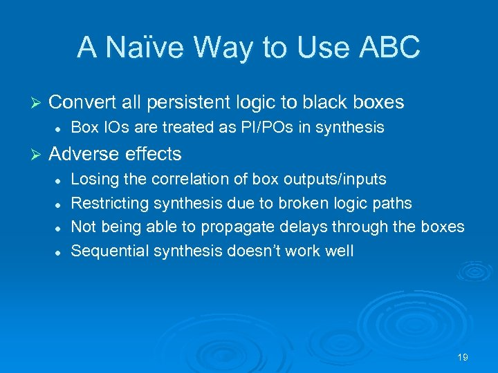 A Naïve Way to Use ABC Ø Convert all persistent logic to black boxes