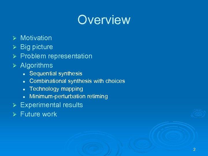 Overview Motivation Ø Big picture Ø Problem representation Ø Algorithms Ø l l Sequential