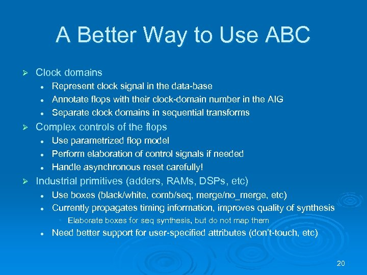 A Better Way to Use ABC Ø Clock domains l l l Ø Complex
