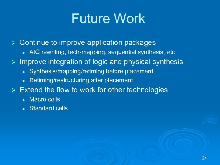 Future Work Ø Continue to improve application packages l Ø Improve integration of logic
