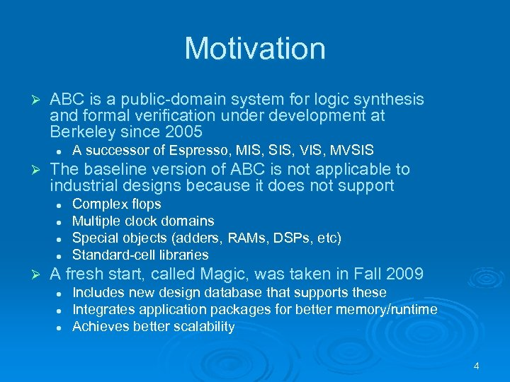 Motivation Ø ABC is a public-domain system for logic synthesis and formal verification under