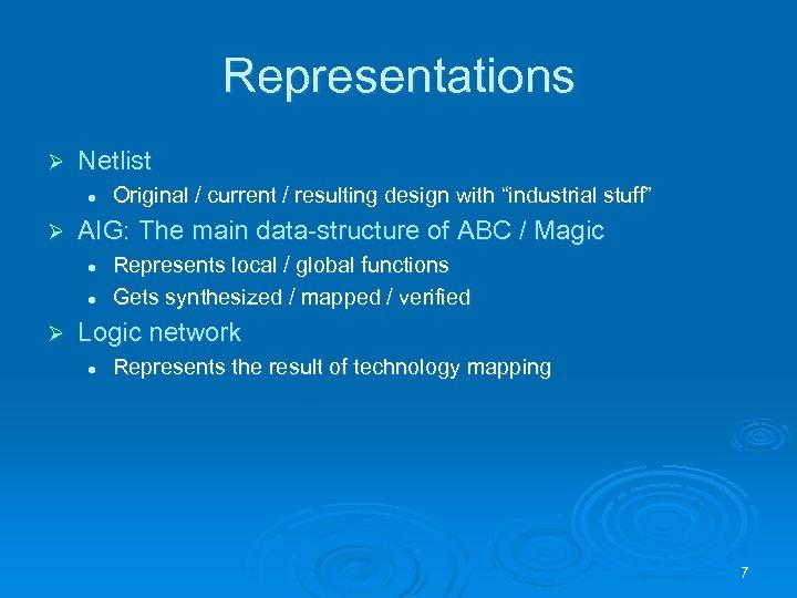Representations Ø Netlist l Ø AIG: The main data-structure of ABC / Magic l