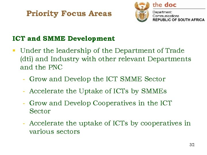 Priority Focus Areas ICT and SMME Development § Under the leadership of the Department