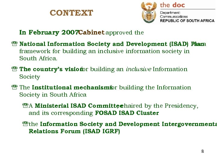 CONTEXT In February 2007 Cabinet approved the ' National Information Society and Development (ISAD)