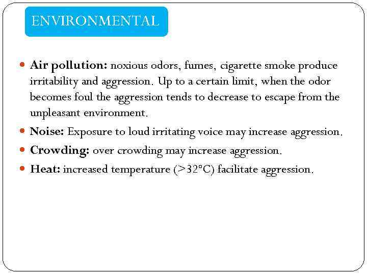 ENVIRONMENTAL Air pollution: noxious odors, fumes, cigarette smoke produce irritability and aggression. Up to