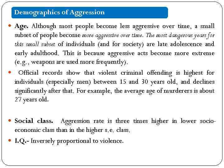 Demographics of Aggression Age. Although most people become less aggressive over time, a small