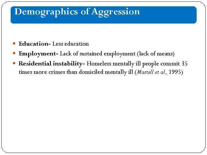 Demographics of Aggression Education- Less education Employment- Lack of sustained employment (lack of means)
