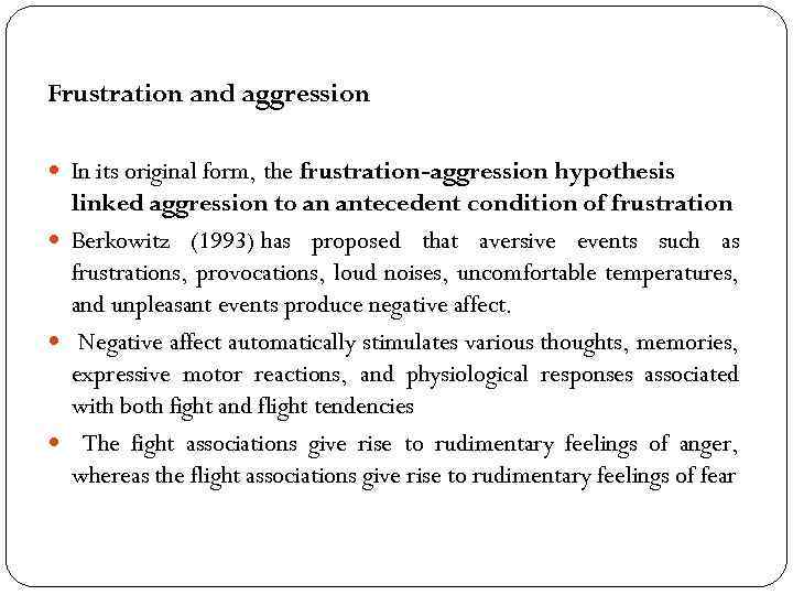 Frustration and aggression In its original form, the frustration-aggression hypothesis linked aggression to an