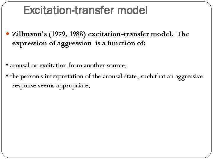 Excitation-transfer model Zillmann's (1979, 1988) excitation-transfer model. The expression of aggression is a function