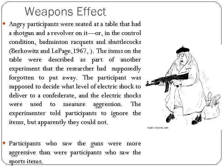 Weapons Effect Angry participants were seated at a table that had a shotgun and