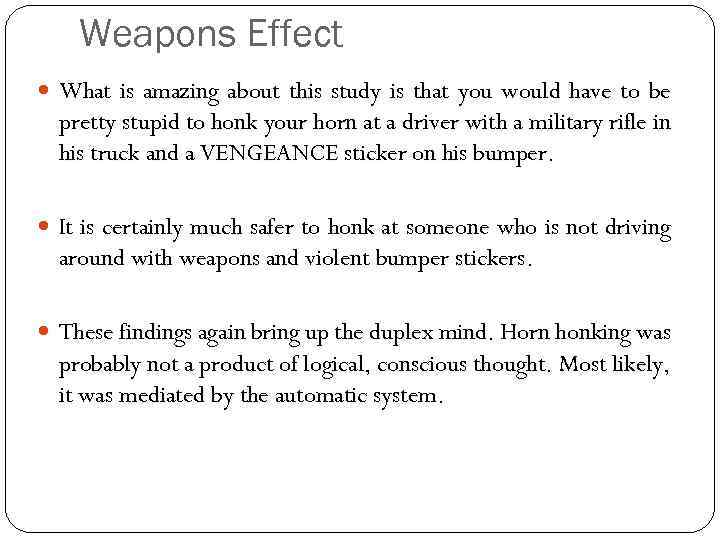 Weapons Effect What is amazing about this study is that you would have to