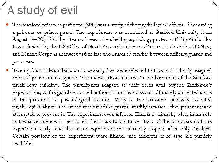 A study of evil The Stanford prison experiment (SPE) was a study of the