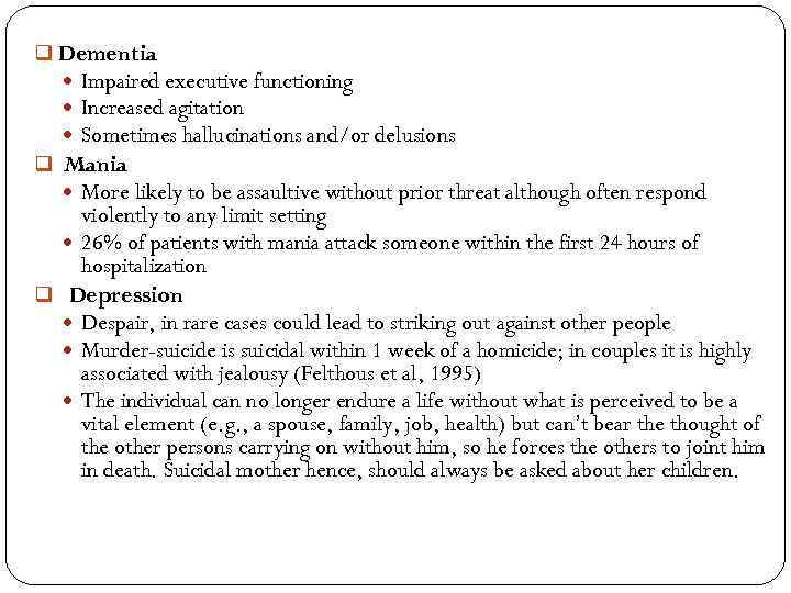 q Dementia Impaired executive functioning Increased agitation Sometimes hallucinations and/or delusions q Mania More
