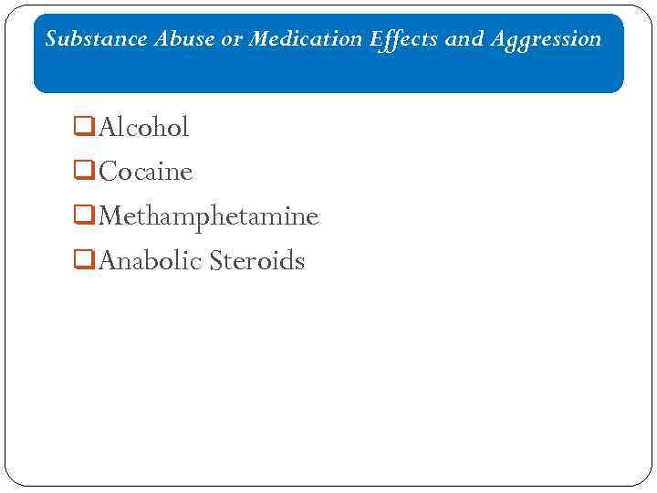 Substance Abuse or Medication Effects and Aggression q. Alcohol q. Cocaine q. Methamphetamine q.