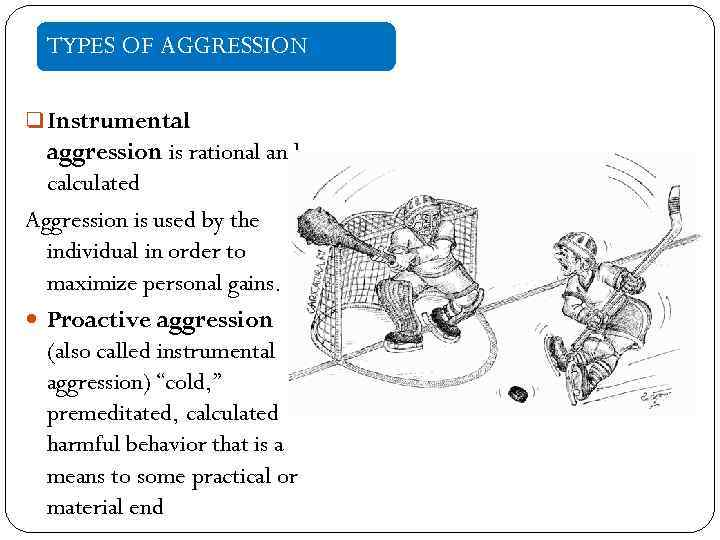 TYPES OF AGGRESSION q Instrumental aggression is rational and calculated Aggression is used by