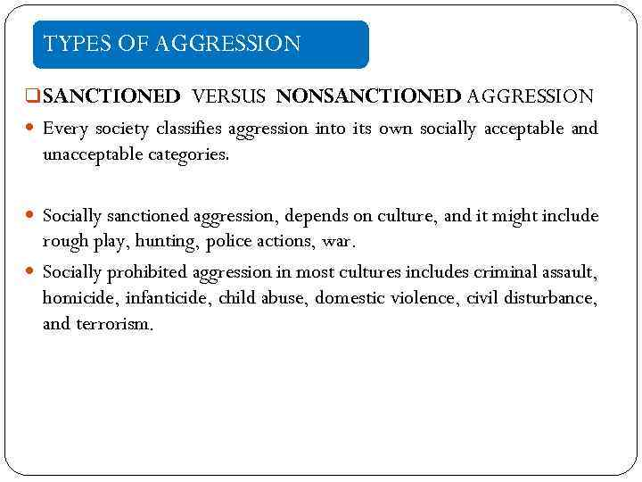 TYPES OF AGGRESSION q SANCTIONED VERSUS NONSANCTIONED AGGRESSION Every society classifies aggression into its