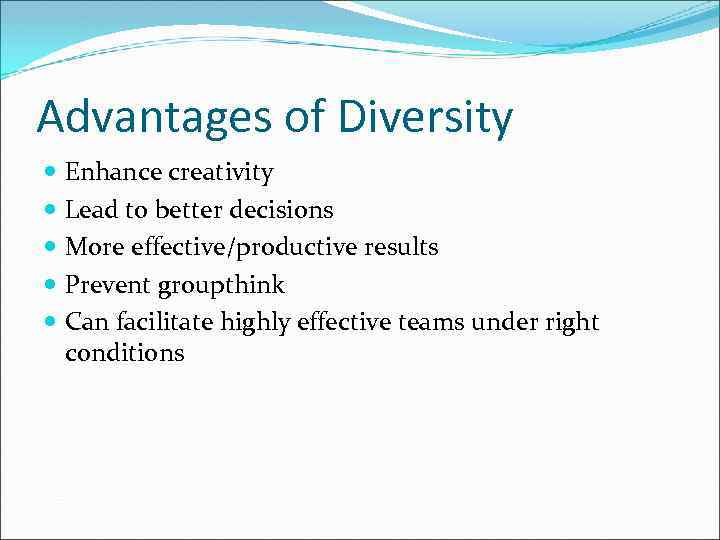 Advantages of Diversity Enhance creativity Lead to better decisions More effective/productive results Prevent groupthink