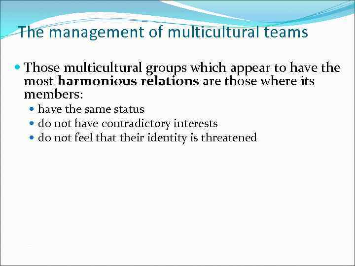 The management of multicultural teams Those multicultural groups which appear to have the most