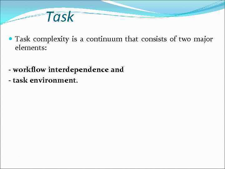 Task complexity is a continuum that consists of two major elements: - workflow interdependence
