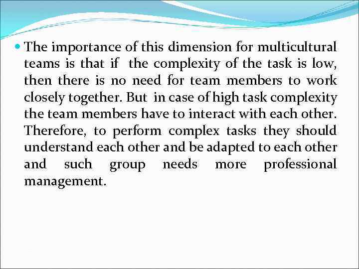 The importance of this dimension for multicultural teams is that if the complexity