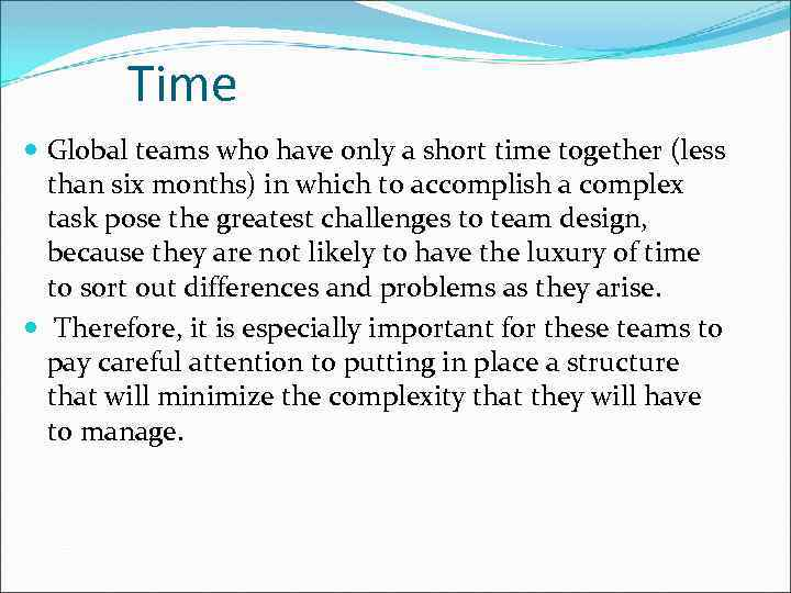 Time Global teams who have only a short time together (less than six months)