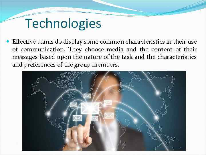 Technologies Effective teams do display some common characteristics in their use of communication. They