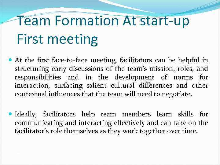 Team Formation At start-up First meeting At the first face-to-face meeting, facilitators can be
