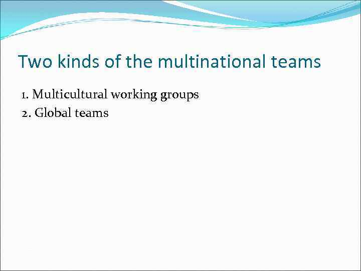 Two kinds of the multinational teams 1. Multicultural working groups 2. Global teams