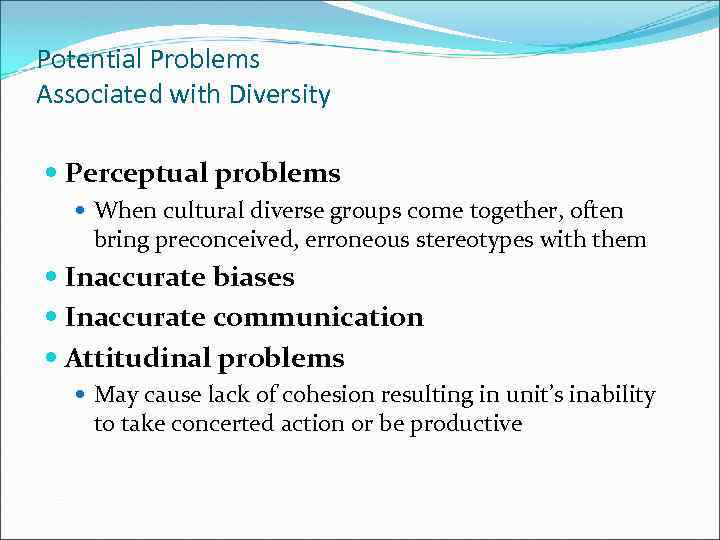 Potential Problems Associated with Diversity Perceptual problems When cultural diverse groups come together, often