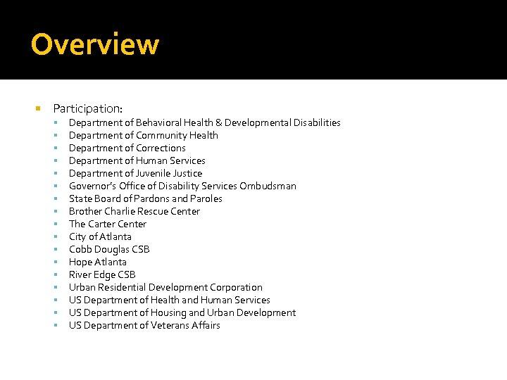 Overview Participation: Department of Behavioral Health & Developmental Disabilities Department of Community Health Department
