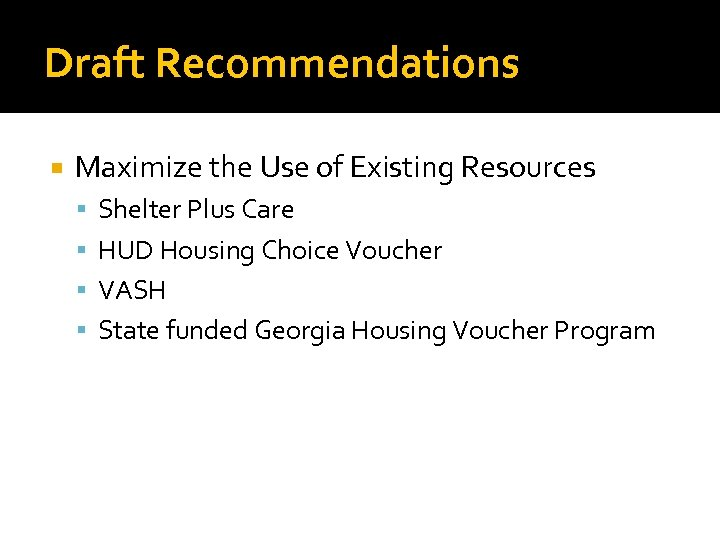 Draft Recommendations Maximize the Use of Existing Resources Shelter Plus Care HUD Housing Choice